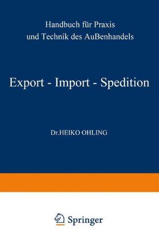 Export - Import - Spedition: Handbuch Für Praxis Und Technik Des Außenhandels