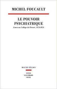 Le Pouvoir psychiatrique : Cours au Collège de France, 1973-1974 de Michel Foucault ( 21 octobre 2003 )