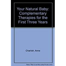 Your Natural Baby: Complementary Therapies for the First Three Years
