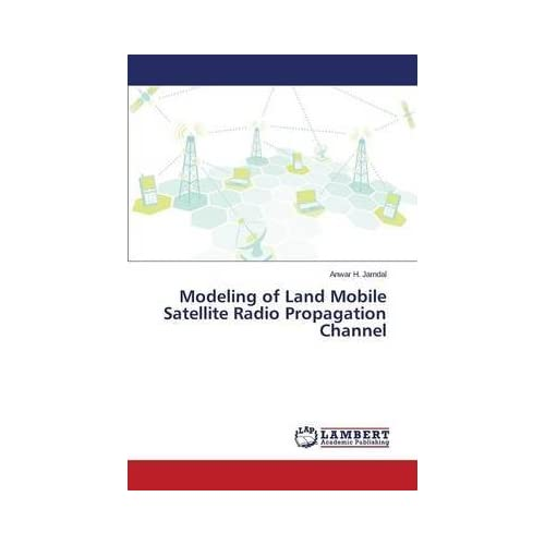 [(Modeling of Land Mobile Satellite Radio Propagation Channel)] [By (author) Jarndal Anwar H] published on (February, 2015)