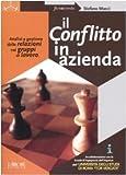 Scarica Libro Il conflitto in azienda Analisi e gestione delle relazioni nei gruppi di lavoro (PDF,EPUB,MOBI) Online Italiano Gratis