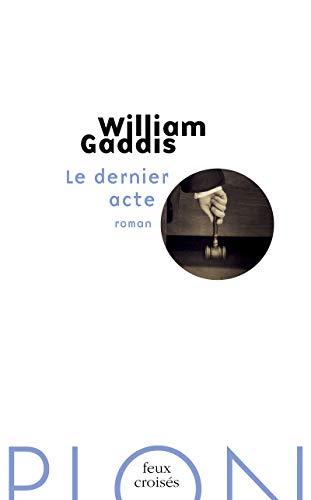 Le dernier acte par William GADDIS