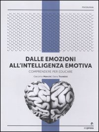 Dalle emozioni all'intelligenza emotiva. Comprendere per educare