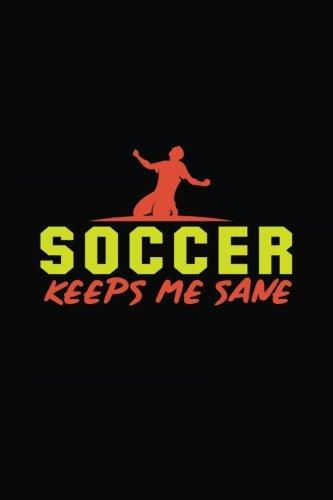 Soccer Keeps Me Sane: Soccer Notebook Journal