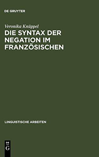 Die Syntax der Negation im Französischen: Eine lexikalisch-funktionale Analyse (Linguistische Arbeiten, Band 435)