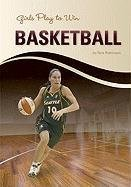 Girls Play to Win Basketball by Tom Robinson (2010-08-01)