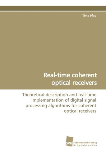 Real-time coherent optical receivers: Theoretical description and real-time implementation of digital signal processing algorithms for coherent optical receivers