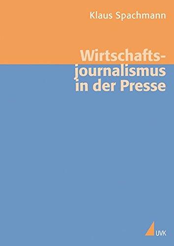 Wirtschaftsjournalismus in der Presse: Theorie und Empirie (Medien und Märkte)