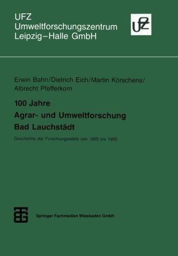 100 Jahre Agrar- und Umweltforschung Bad Lauchst????dt: Geschichte der Forschungsst????tte von 1895 bis 1995 (Umweltforschungszentrum Leipzig-Halle GmbH) (German Edition) by Dietrich Eich (1995-01-01)