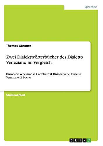 Zwei Dialektwörterbücher des Dialetto Veneziano im Vergleich: Dizionario Veneziano di Cortelazzo & Dizionario del Dialetto Veneziano di Boerio