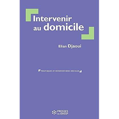 Intervenir au domicile - 3e édition (Politiques et interventions sociales)