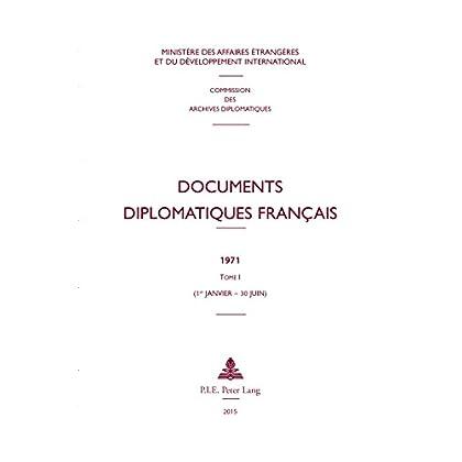 Documents diplomatiques français: 1971  Tome I (1er janvier  30 juin) (Documents diplomatiques français – Depuis 1954, sous la direction de Maurice Vaïsse t. 39)