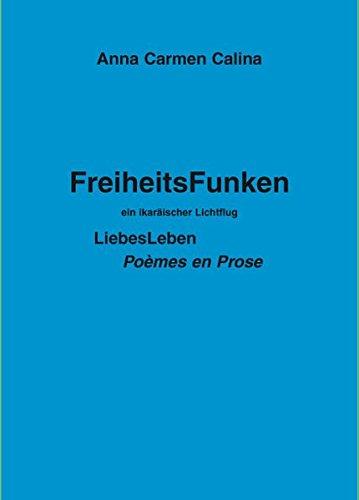 FreiheitsFunken - ein ikaräischer LichtFlug: LiebesLeben. Poèmes en Prose