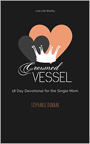 Crowned Vessel: 18 Day Devotional for the Single Mom (English Edition)