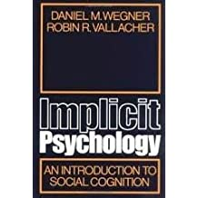 Implicit Psychology: An Introduction to Social Cognition by Daniel M. Wegner (1977-07-25)