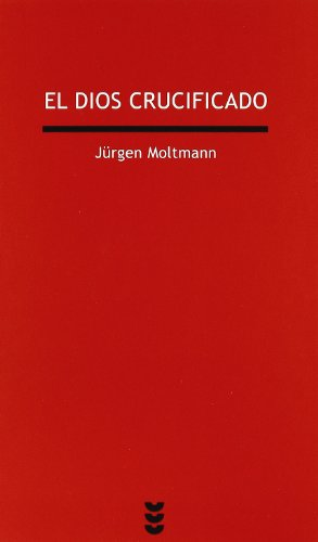 El dios crucificado: La cruz de Cristo como base y crítica de la teología cristiana (Verdad e Imagen) por Jürgen Moltmann