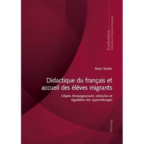 Didactique Du Français Et Accueil Des Élèves Migrants: Objets D'enseignement, Obstacles Et Régulation Des Apprentissages