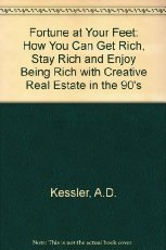 A Fortune at Your Feet: How You Can Get Rich, Stay Rich and Enjoy Being Rich With Creative Real Estate in the '90s