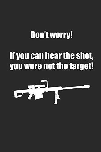 an Hear The Shot You Were Not The Target: Wenn Du Den Schuss Hörst Warst Du Nicht Das Ziel! Notizbuch / Tagebuch / Heft mit ... Journal, Planer für Termine oder To-Do-Liste. ()