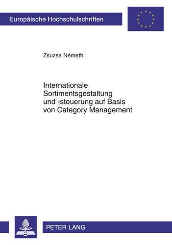 Internationale Sortimentsgestaltung und -steuerung auf Basis von Category Management (Europäische Hochschulschriften / European University Studies / ... / Série 5: Sciences économiques, Band 3368)