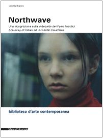 Northwave. Una ricognizione sulla video arte dei paesi nordici-A survey of video art in nordic countri. Con
