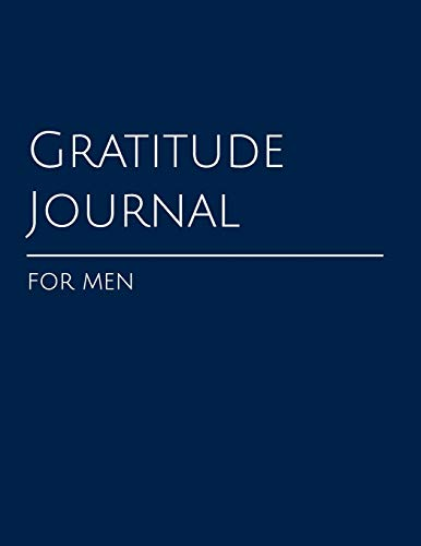 Gratitude Journal for Men: A Weekly Guided Exploration of a Man's Life by New Nomads. Focus on an Attitude of Gratitude and Progress, not Perfection. (Daily Gratitude Journal, Band 1)