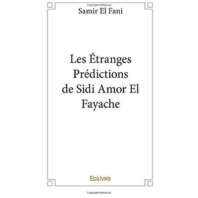 Les Étranges Prédictions de Sidi Amor El Fayache