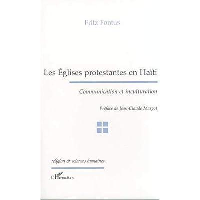 LES ÉGLISES PROTESTANTES EN HAÏTI: Communication et inculturation