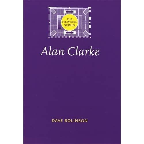 Alan Clarke (The Television Series) by Dave Rolinson;David Rolinson;Rolinson(2011-10-13)