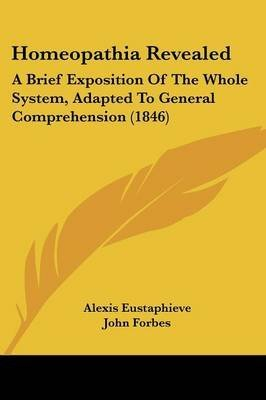 [Homeopathia Revealed: A Brief Exposition Of The Whole System, Adapted To General Comprehension (1846)] (By: Alexis Eustaphieve) [published: March, 2009]