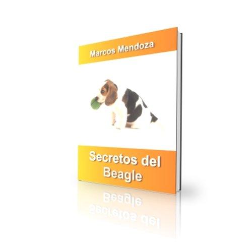 Secretos del Beagle - Cómo Educar y Adiestrar a un Beagle por Marcos Mendoza