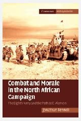 Combat and Morale in the North African Campaign: The Eighth Army and the Path to El Alamein (Cambridge Military Histories) Hardcover