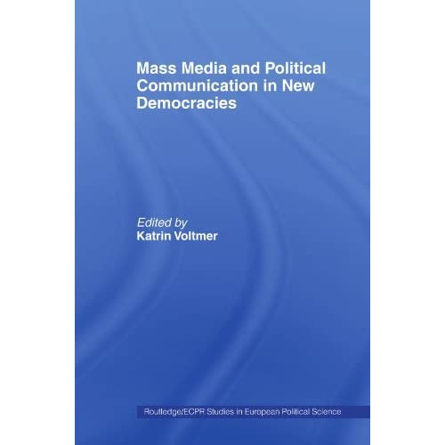 Mass Media and Political Communication in New Democracies (Routledge/ECPR Studies in European Political Science) by Katrin Voltmer (2006-02-12)