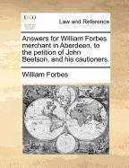Answers for William Forbes merchant in Aberdeen, to the petition of John Beetson, and his cautioners.