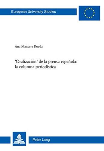 'Oralización' de la prensa española: la columna periodística (Europäische Hochschulschriften. Reihe 21: Linguistik) por Ana Mancera Rueda