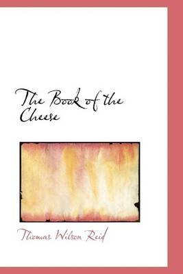 [The Book of the Cheese] (By: Thomas Wilson Reid) [published: August, 2011]