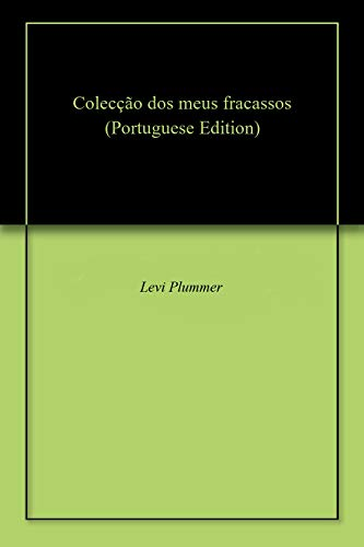Colecção dos meus fracassos (Portuguese Edition) por Levi  Plummer