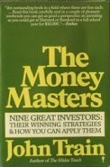 The Money Masters: Nine Great Investors: Their Winning Strategies and How You Can Apply Them por John Train