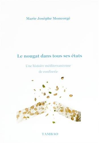 Le nougat dans tous ses états : Une histoire méditerranéenne de confiserie