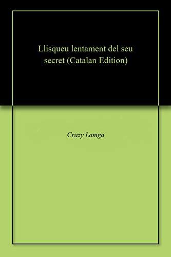 Llisqueu lentament del seu secret (Catalan Edition) por Crazy Lamga
