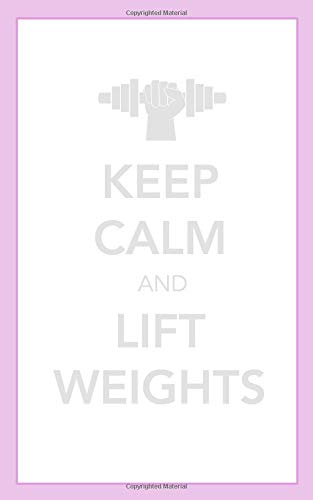 Keep Calm And Lift Weights: Workout Journal For Women por Cleo Publishing