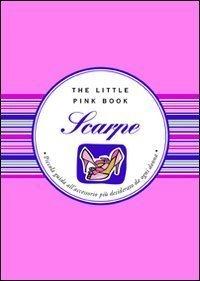 Scarpe. Piccola guida all'accessorio più desiderato da ogni donna (The little pink book) di Grispo, Sonia T. (2008) Tapa dura