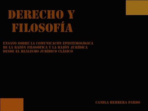 DERECHO Y FILOSOFÍA (Ensayo sobre la comunicación epistemológica de la razón filosófica y la razón jurídica desde el realismo jurídico clásico) por Camila  Herrera Pardo