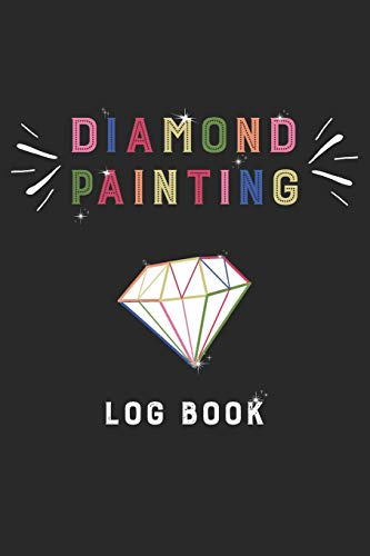 Diamond Painting Log Book: Diamond Painting Log DP Crystal Project Organizer Gift Drills Kit Jewelry Rhinestone Notebook - 120 Pages 5D Paint Art Tracking Book for a Gem Artist (Jugendliche Für Färben)
