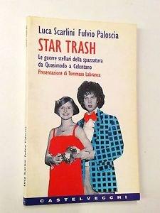 Star trash. Le guerre stellari della spazzatura da Quasimodo a Celentano