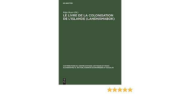 Amazon Fr Le Livre De La Colonisation De L Islande Landnamabok Boyer Regis Livres