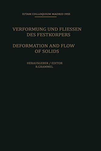 Deformation and Flow of Solids / Verformung und Fliessen des Festkörpers: Colloquium Madrid September 26-30, 1955 / Kolloquium Madrid 26. Bis 30. . . ... 26. bis 30. September 1955 (IUTAM Symposia)