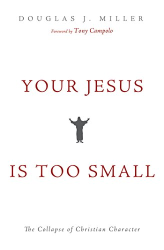 Your Jesus Is too Small: The Collapse of Christian Character ...