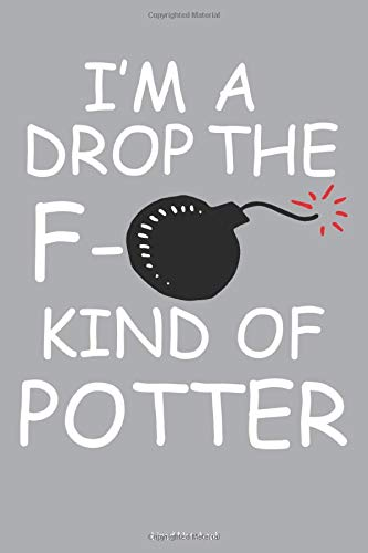 I'm A Drop The F- Kind Of Potter Lined Notebook: 6 x 9 inch lined notebook