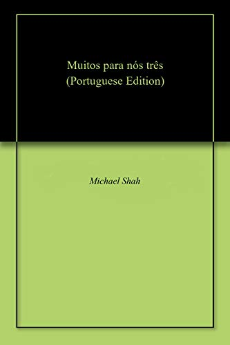 Muitos para nós três (Portuguese Edition) por Michael Shah